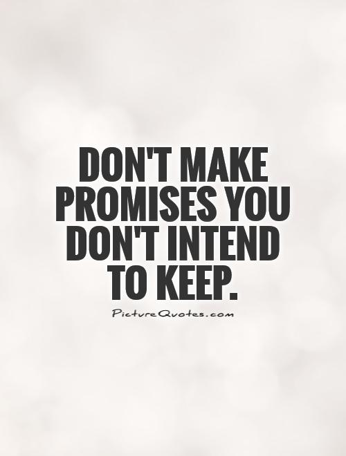 dont-make-promises-you-dont-intend-to-keep-quote-1